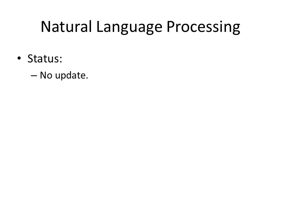Natural Language Processing Status: – No update.