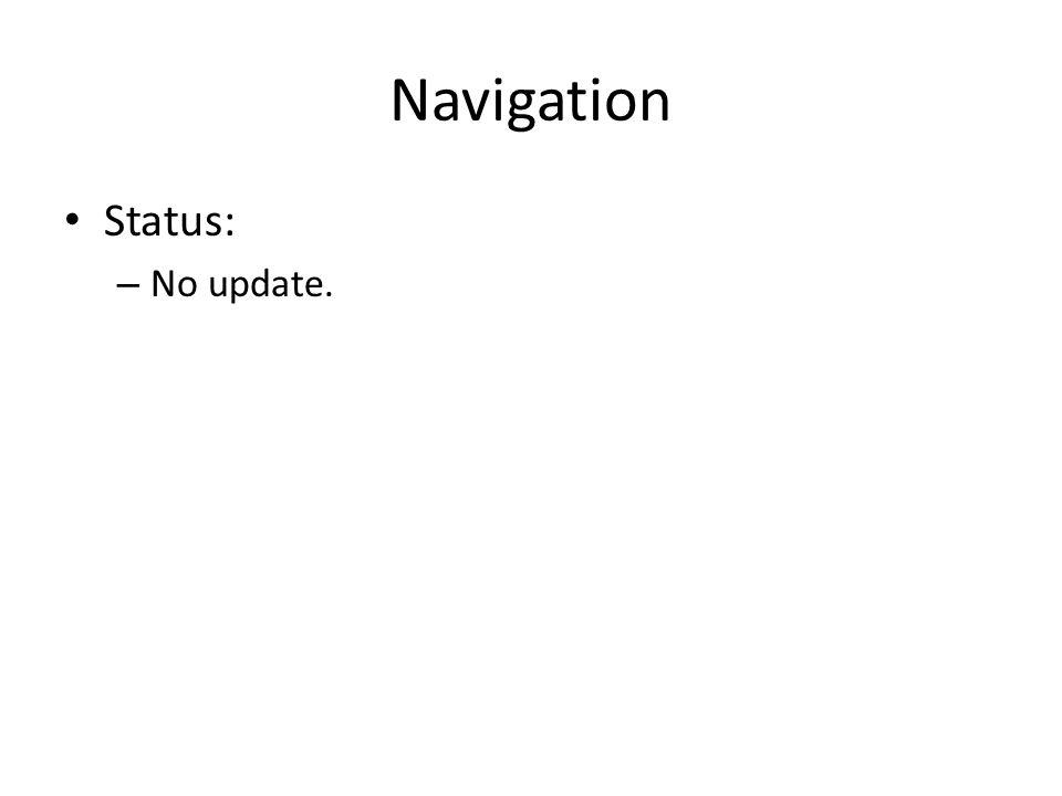 Navigation Status: – No update.
