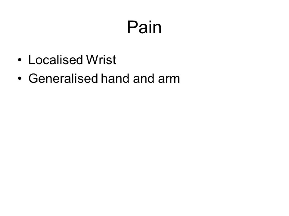 Pain Localised Wrist Generalised hand and arm
