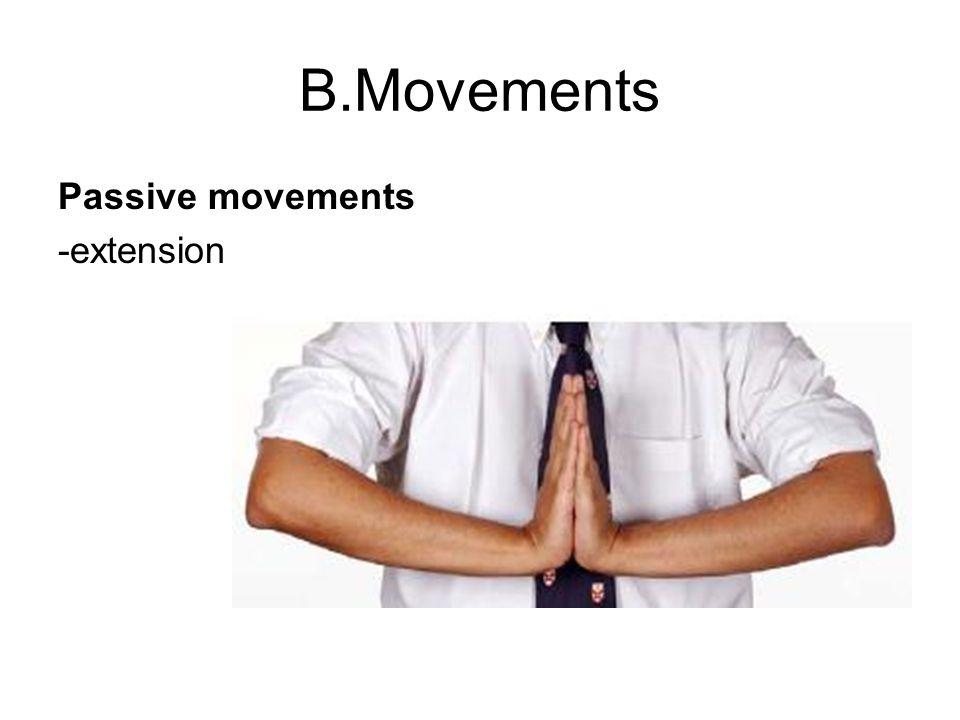 B.Movements Passive movements -extension