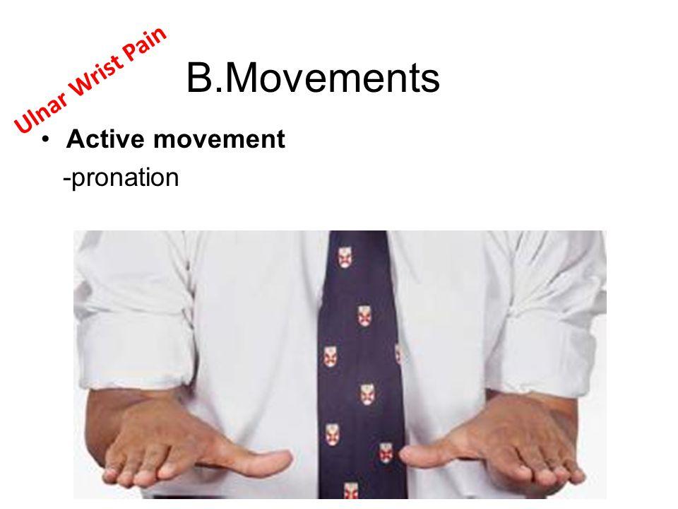 B.Movements Active movement -pronation Ulnar Wrist Pain
