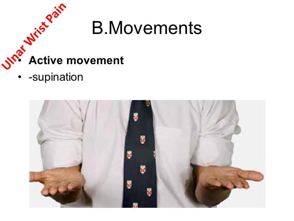 B.Movements Active movement -supination Ulnar Wrist Pain