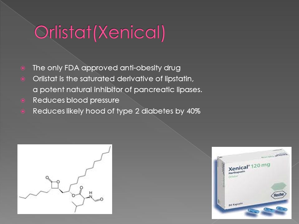  The only FDA approved anti-obesity drug  Orlistat is the saturated derivative of lipstatin, a potent natural inhibitor of pancreatic lipases.
