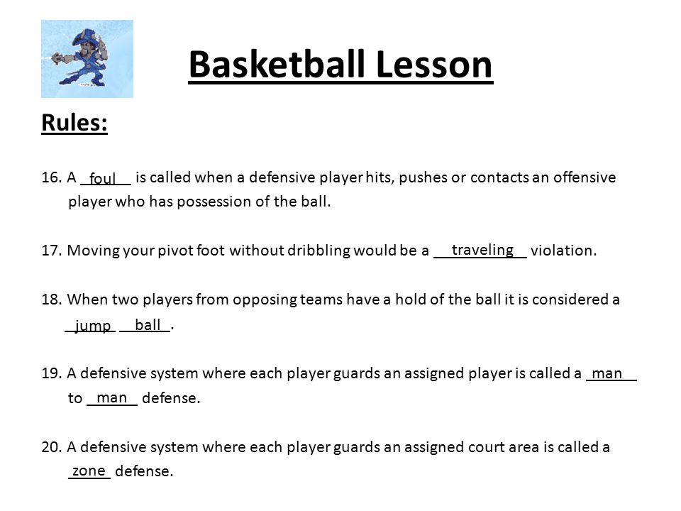 Basketball Lesson Rules: 16.A ______ is called when a defensive player hits, pushes or contacts an offensive player who has possession of the ball. 17