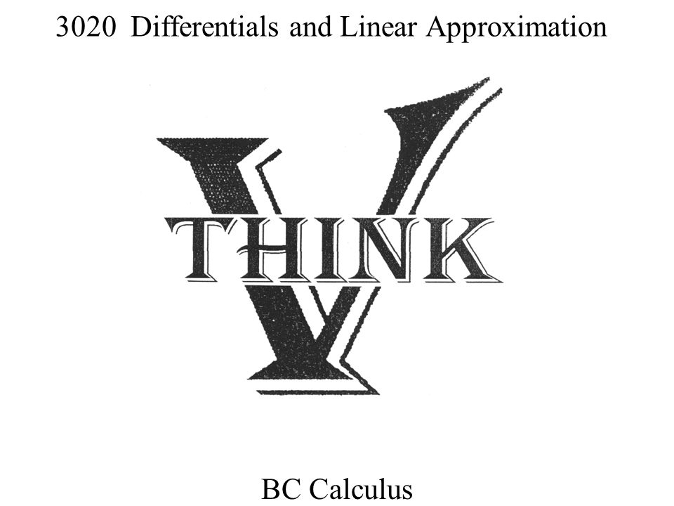 3020 Differentials and Linear Approximation BC Calculus