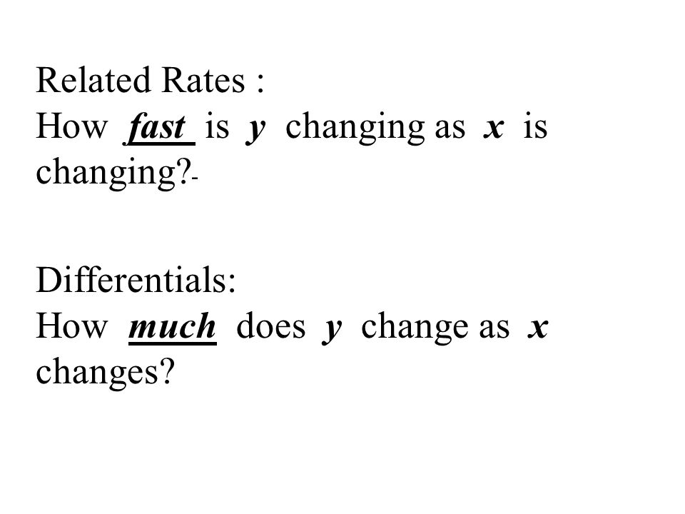 Related Rates : How fast is y changing as x is changing.