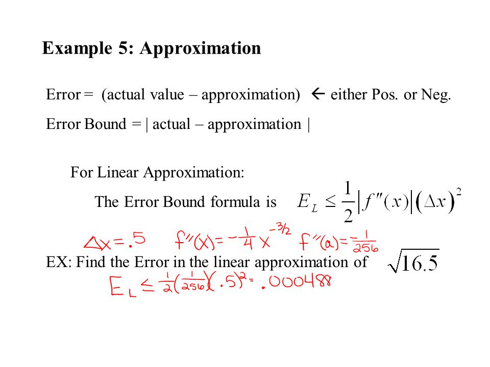 Example 5: Approximation For Linear Approximation: The Error Bound formula is Error = (actual value – approximation)  either Pos.