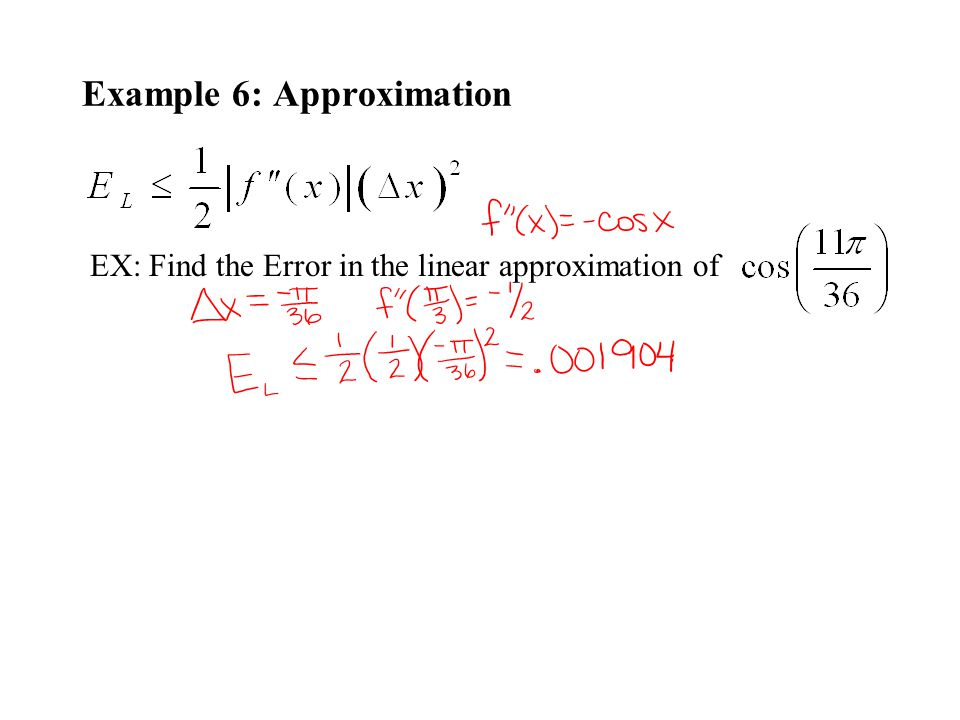 Example 6: Approximation EX: Find the Error in the linear approximation of