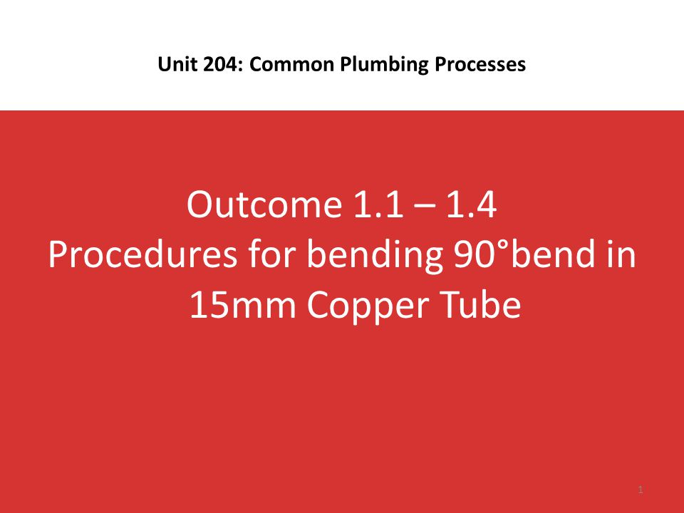 Aims To manufacture a 90⁰ bend in 15mm copper tube – {TASK P5 – Copper tube bending 1 [P34 – 6035 practical task manual]} Objectives Identify the tools required to complete 90° bend in 15mm copper tube Complete a drawing of 90° bend in 15mm copper tube to a scale of 1:1 Manufacture a 90° bend in 15mm copper tube to ±3mm and ±3° Present final 90° bend in 15mm copper tube to be assessed by peers and tutor 2