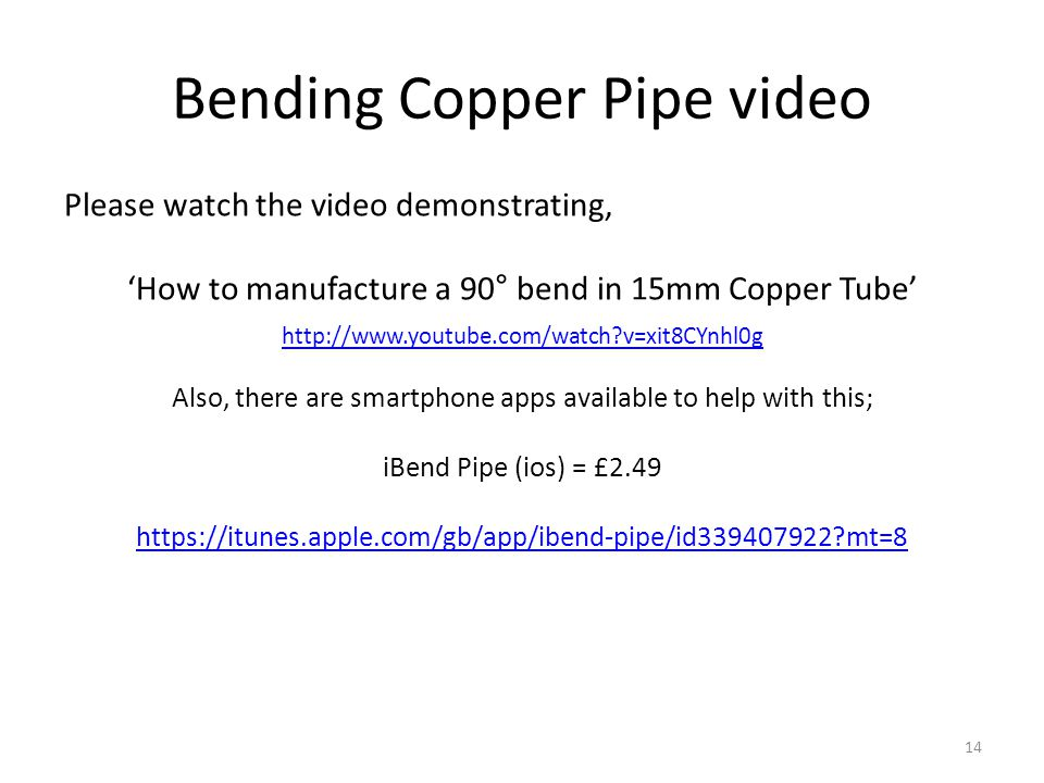 Bending Copper Pipe video http://www.youtube.com/watch?v=xit8CYnhl0g Also, there are smartphone apps available to help with this; iBend Pipe (ios) = £