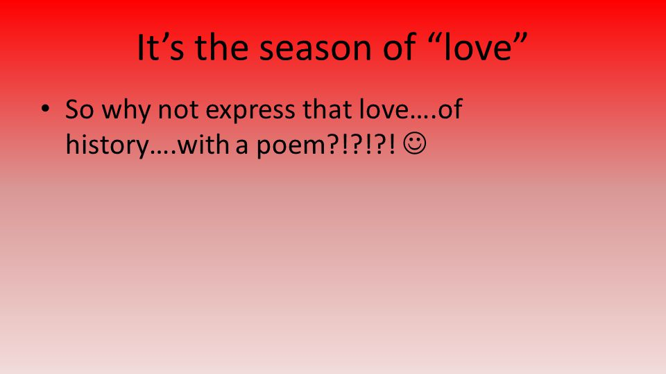 """It's the season of """"love"""" So why not express that love….of history….with a poem?!?!?!"""