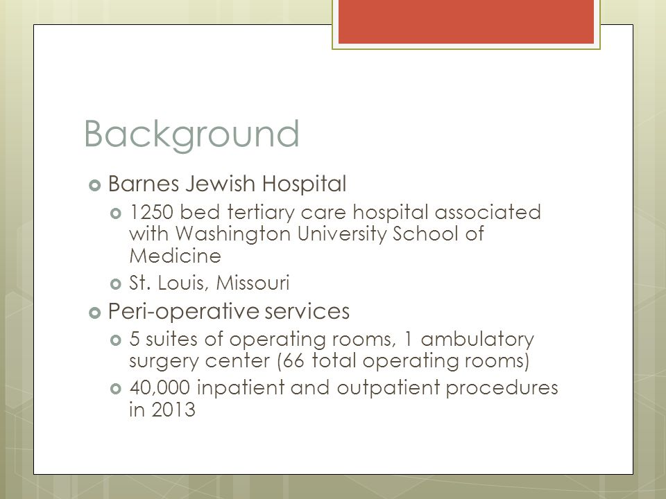 Background  Barnes Jewish Hospital  1250 bed tertiary care hospital associated with Washington University School of Medicine  St. Louis, Missouri 