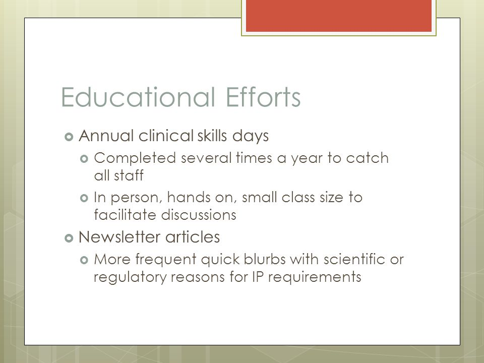 Educational Efforts  Annual clinical skills days  Completed several times a year to catch all staff  In person, hands on, small class size to facil