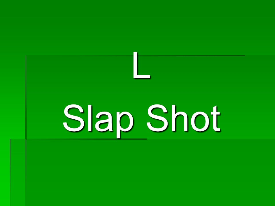 L Slap Shot