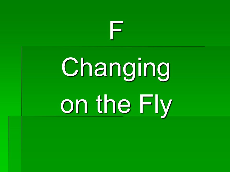 FChanging on the Fly