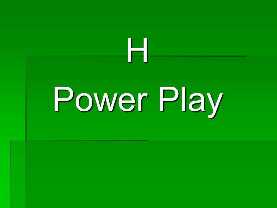 H Power Play