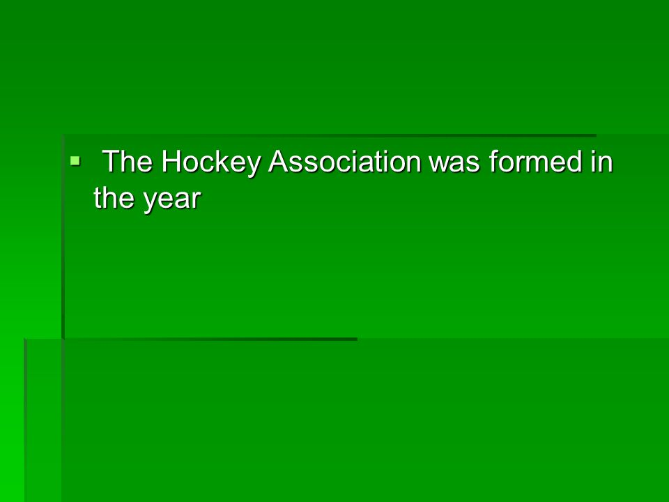  The Hockey Association was formed in the year