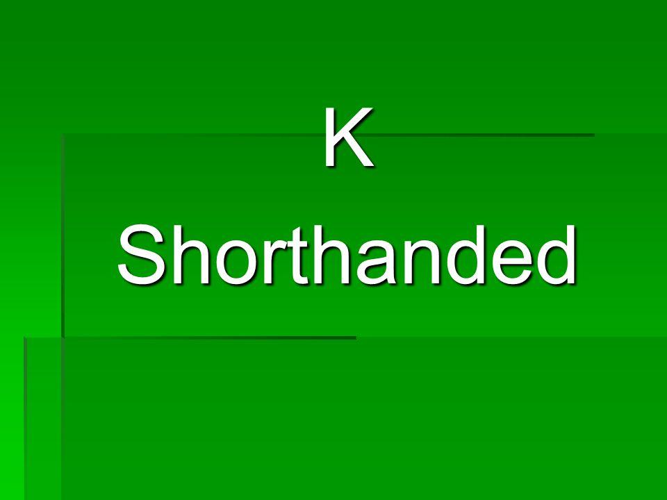 KShorthanded