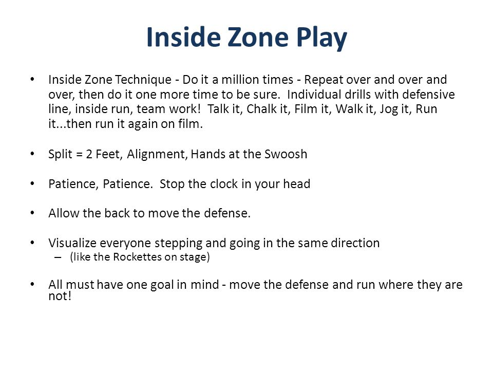 Inside Zone Technique - Do it a million times - Repeat over and over and over, then do it one more time to be sure. Individual drills with defensive l