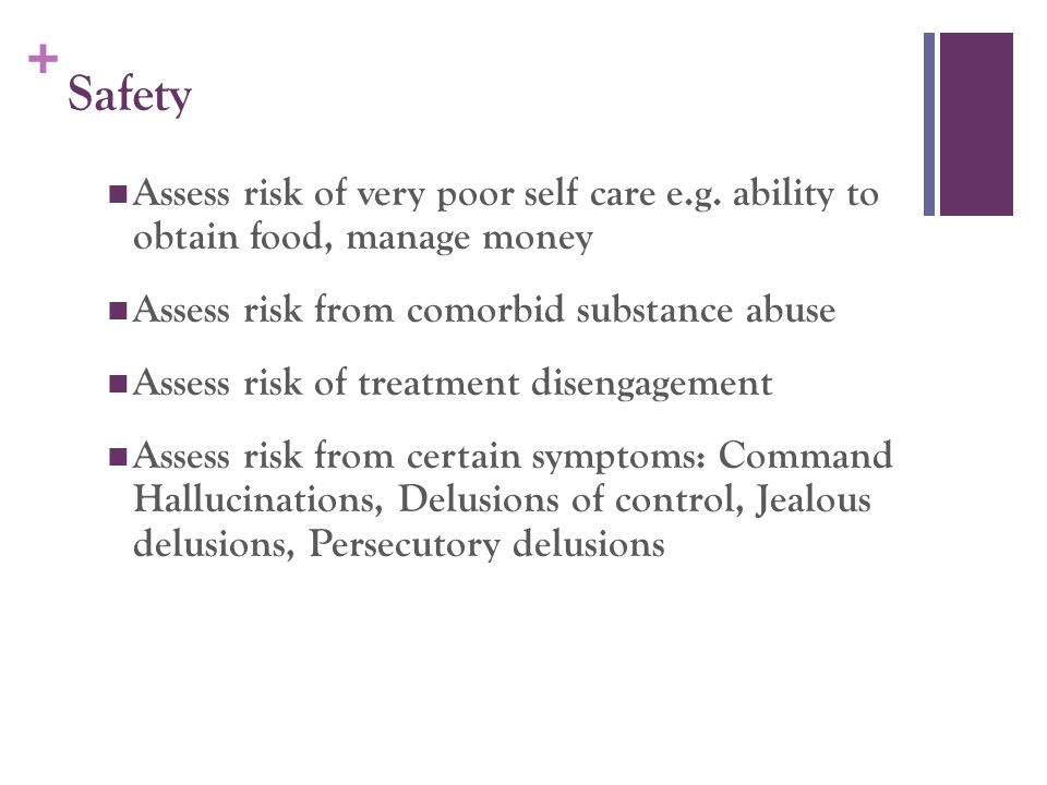 + Safety Assess risk of very poor self care e.g.