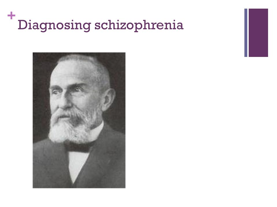 + Diagnosing schizophrenia