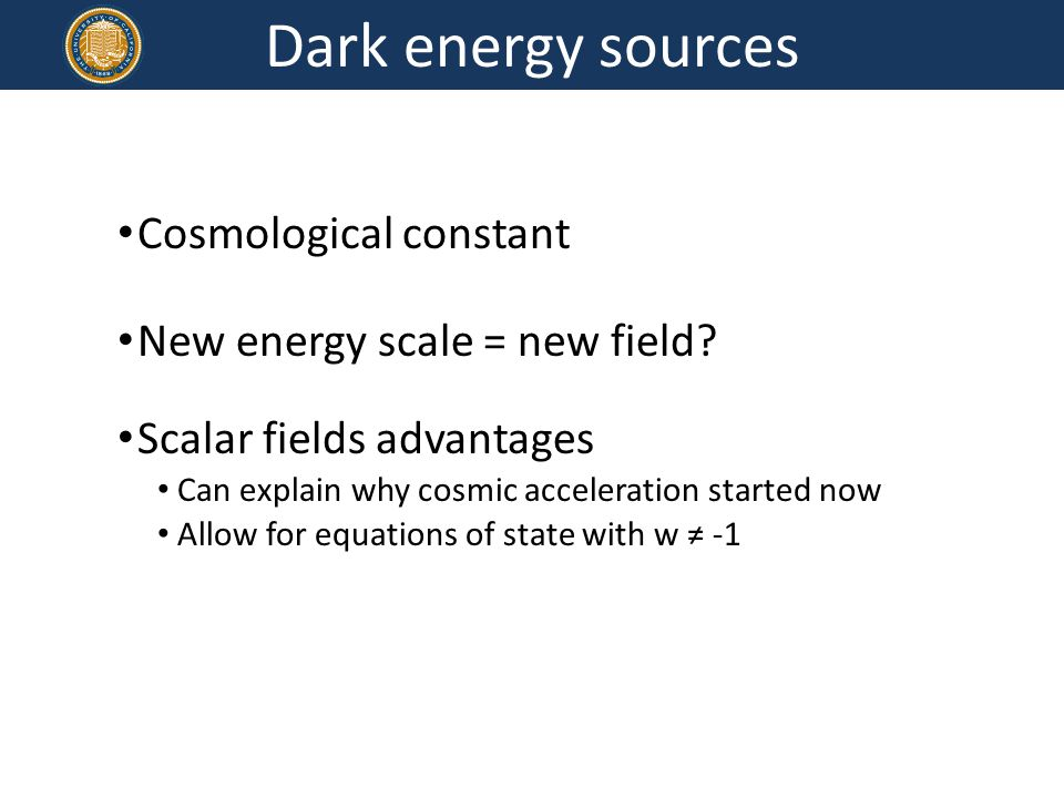 Dark energy sources Cosmological constant New energy scale = new field.