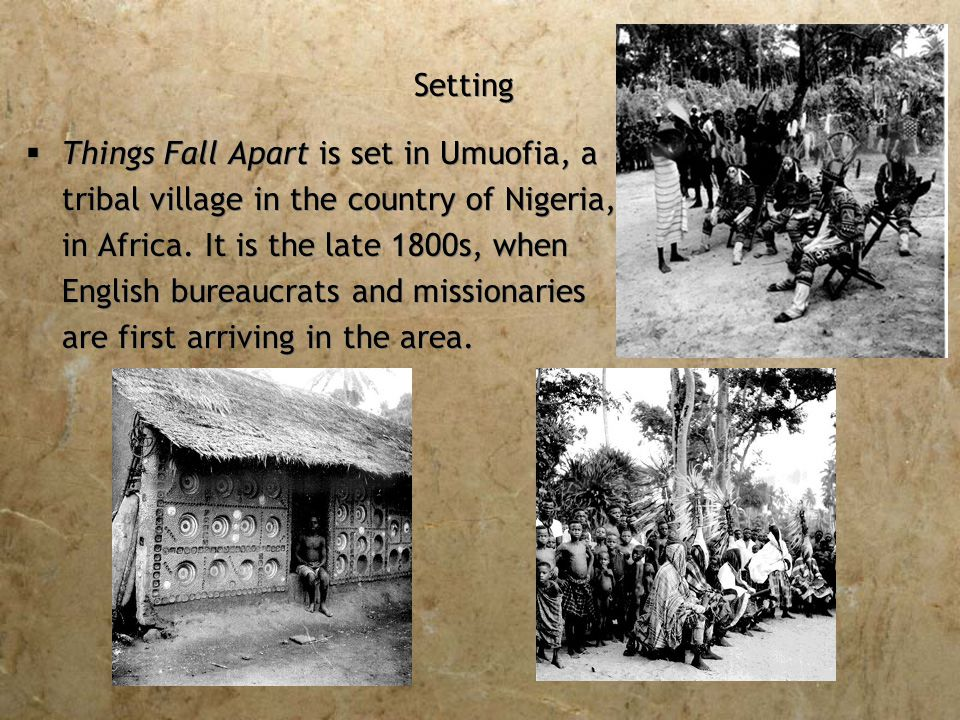 Setting  Things Fall Apart is set in Umuofia, a tribal village in the country of Nigeria, in Africa.