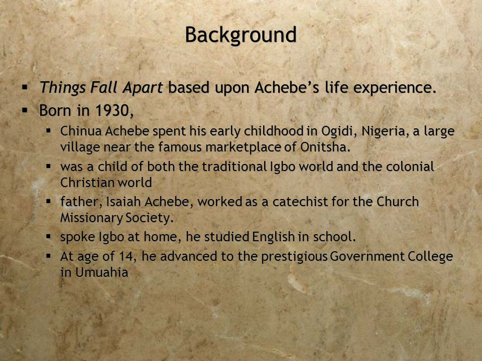 Background  Things Fall Apart based upon Achebe's life experience.