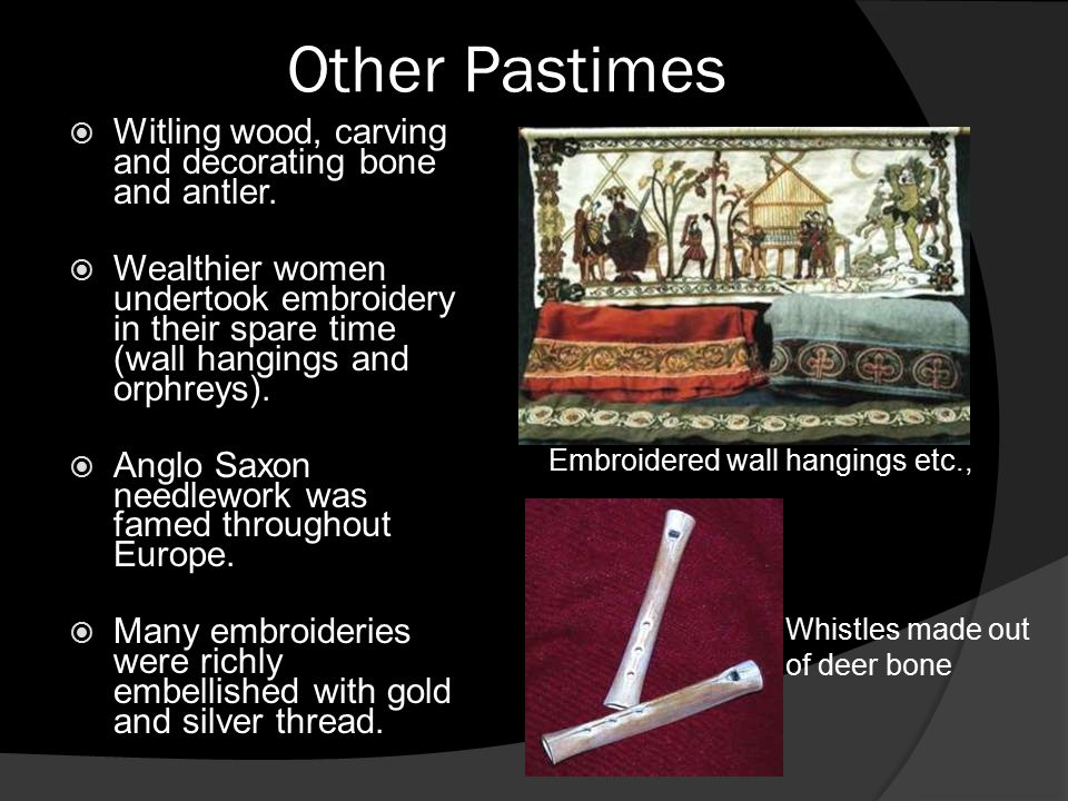 Other Pastimes  Witling wood, carving and decorating bone and antler.