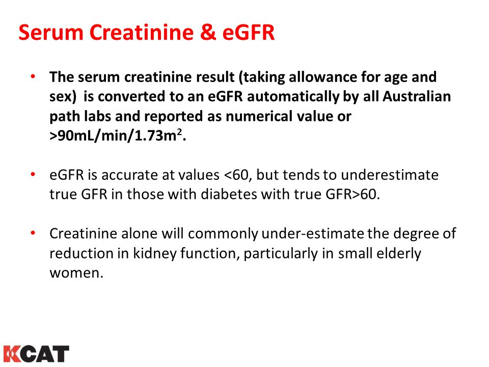 Serum Creatinine & eGFR The serum creatinine result (taking allowance for age and sex) is converted to an eGFR automatically by all Australian path la