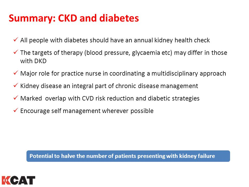 All people with diabetes should have an annual kidney health check The targets of therapy (blood pressure, glycaemia etc) may differ in those with DKD