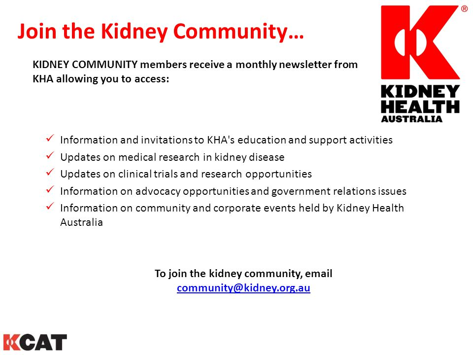 Join the Kidney Community… Information and invitations to KHA's education and support activities Updates on medical research in kidney disease Updates