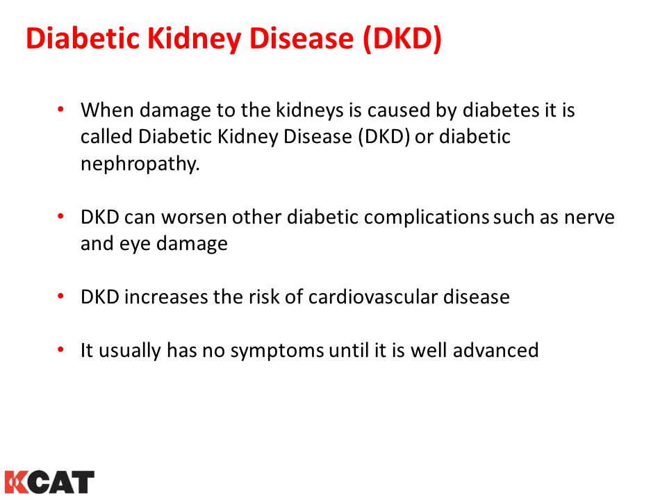 Diabetic Kidney Disease (DKD) When damage to the kidneys is caused by diabetes it is called Diabetic Kidney Disease (DKD) or diabetic nephropathy. DKD