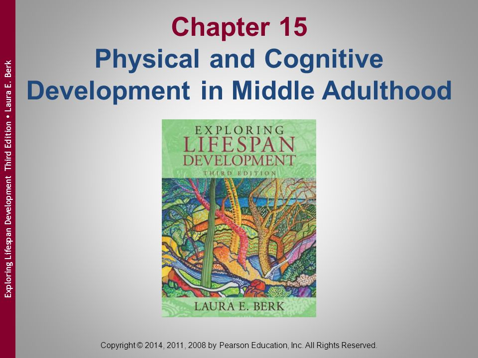 Chapter 15 Physical and Cognitive Development in Middle Adulthood Copyright © 2014, 2011, 2008 by Pearson Education, Inc. All Rights Reserved. Explori