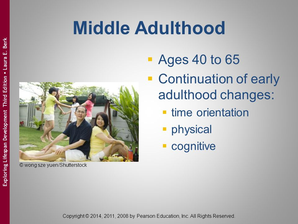 Middle Adulthood  Ages 40 to 65  Continuation of early adulthood changes:  time orientation  physical  cognitive © wong sze yuen/Shutterstock Cop