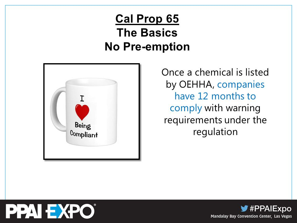 Once a chemical is listed by OEHHA, companies have 12 months to comply with warning requirements under the regulation Cal Prop 65 The Basics No Pre-emption