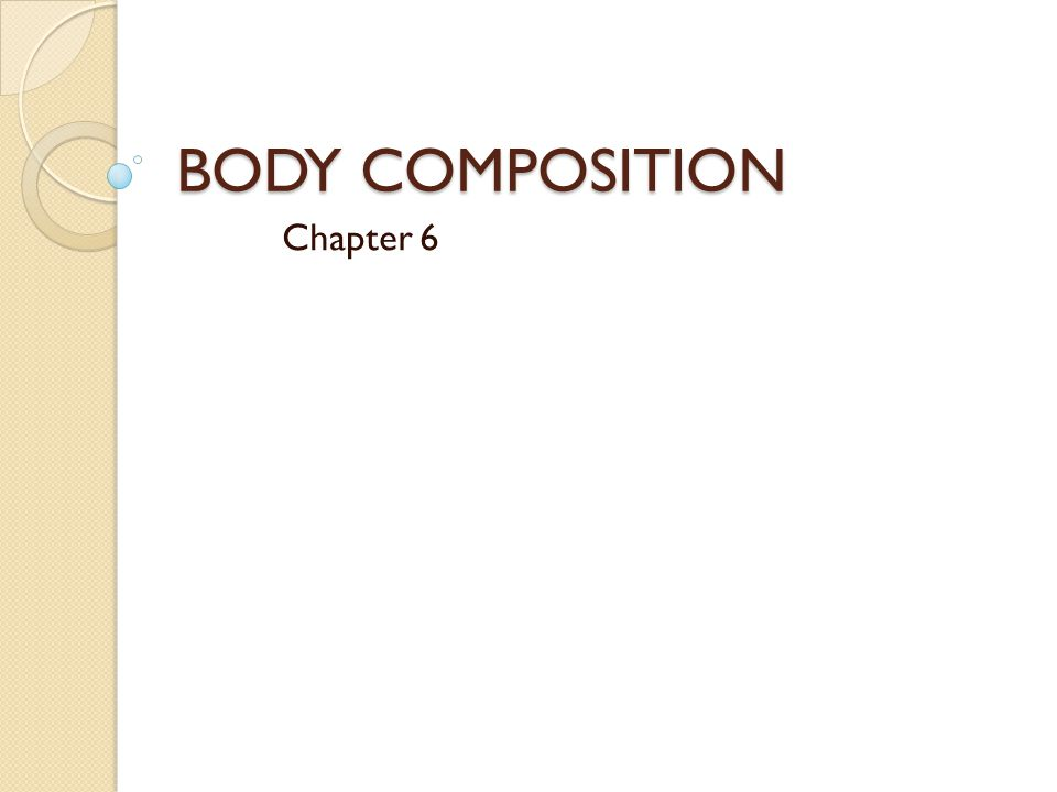 BODY COMPOSITION Chapter 6