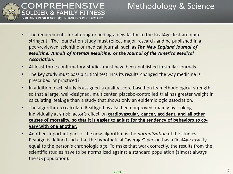 FOUO 9 Methodology & Science The requirements for altering or adding a new factor to the RealAge Test are quite stringent.