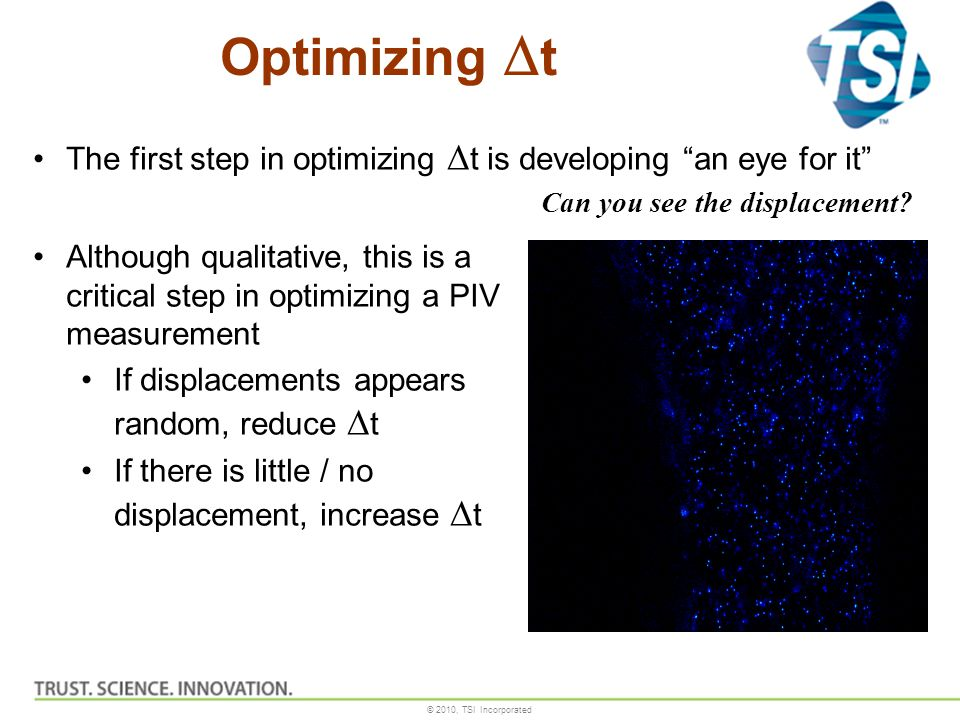 """© 2010, TSI Incorporated Optimizing  t The first step in optimizing  t is developing """"an eye for it"""" Can you see the displacement? Although qualitat"""