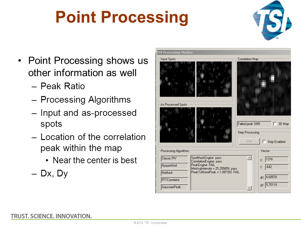 © 2010, TSI Incorporated Point Processing Point Processing shows us other information as well –Peak Ratio –Processing Algorithms –Input and as-process