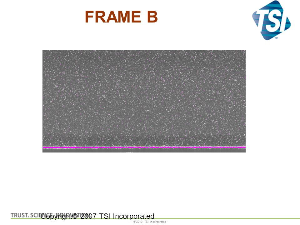 © 2010, TSI Incorporated FRAME B Copyright© 2007 TSI Incorporated