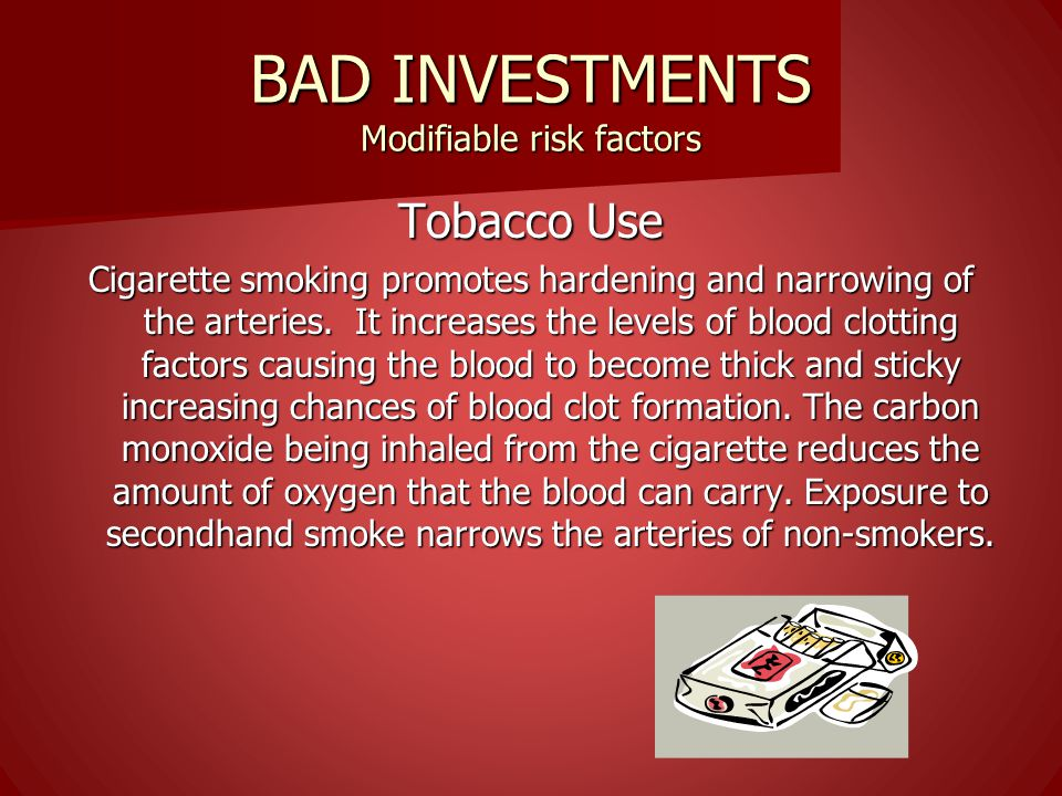 BAD INVESTMENTS Modifiable risk factors HIGH BLOOD PRESSURE High blood pressure is a condition when the pressure in the blood flowing inside the arteries is too high.