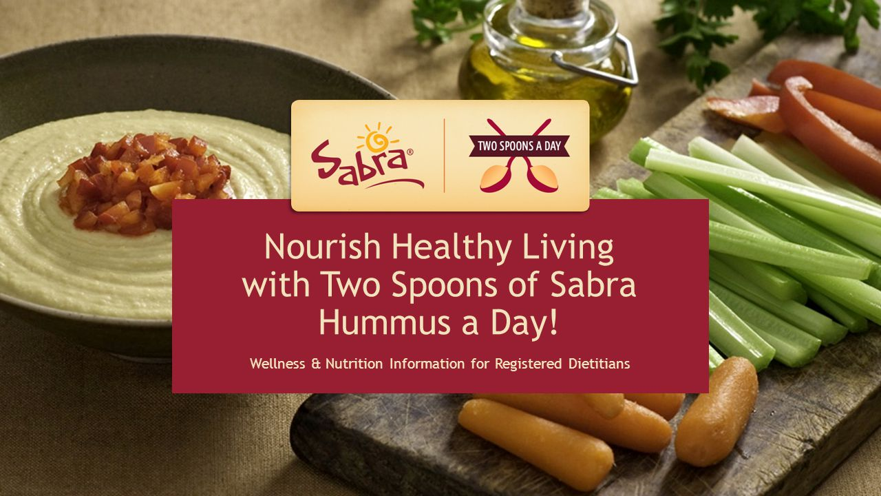 HEALTH PROFESSIONAL RESOURCE Nourish Healthy Living with Two Spoons of Sabra Hummus a Day.