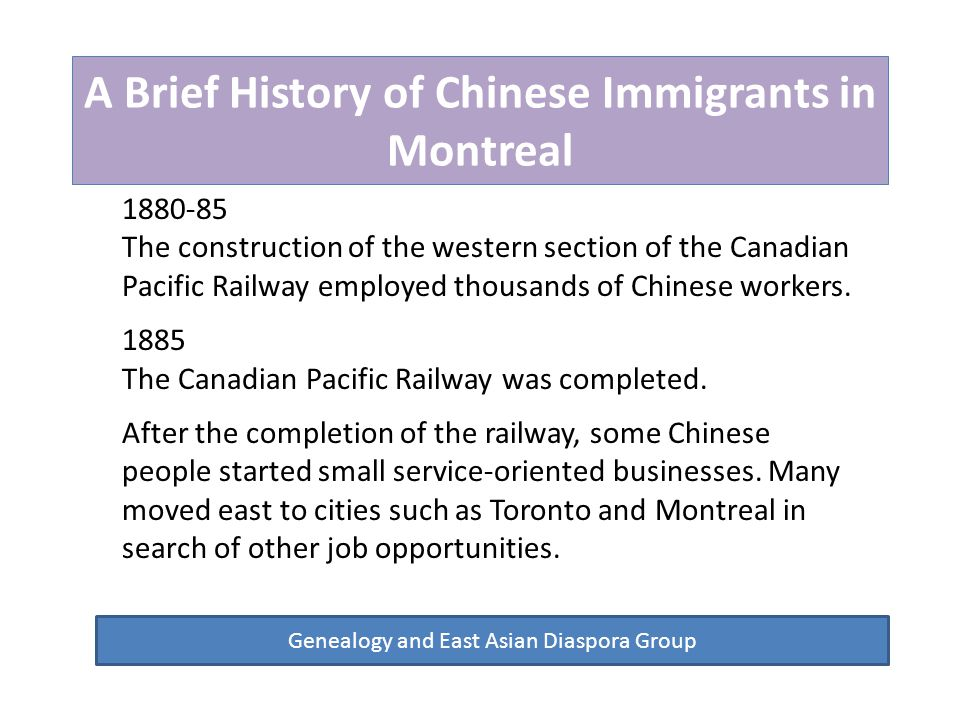A Brief History of Chinese Immigrants in Montreal Genealogy and East Asian Diaspora Group Many Taishan Chinese settled in Montreal area after they worked for the railways.