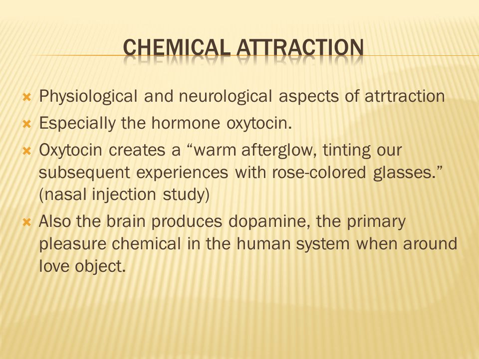  Physiological and neurological aspects of atrtraction  Especially the hormone oxytocin.