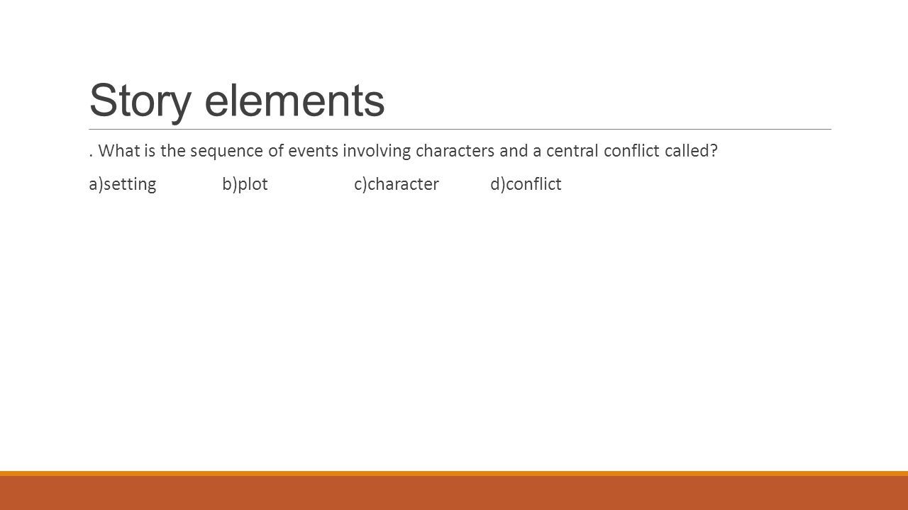 Story elements. What is the sequence of events involving characters and a central conflict called.