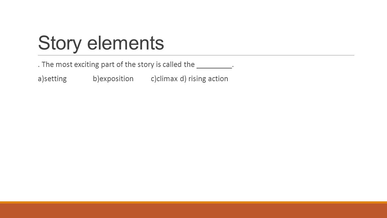 Story elements. The most exciting part of the story is called the _________.