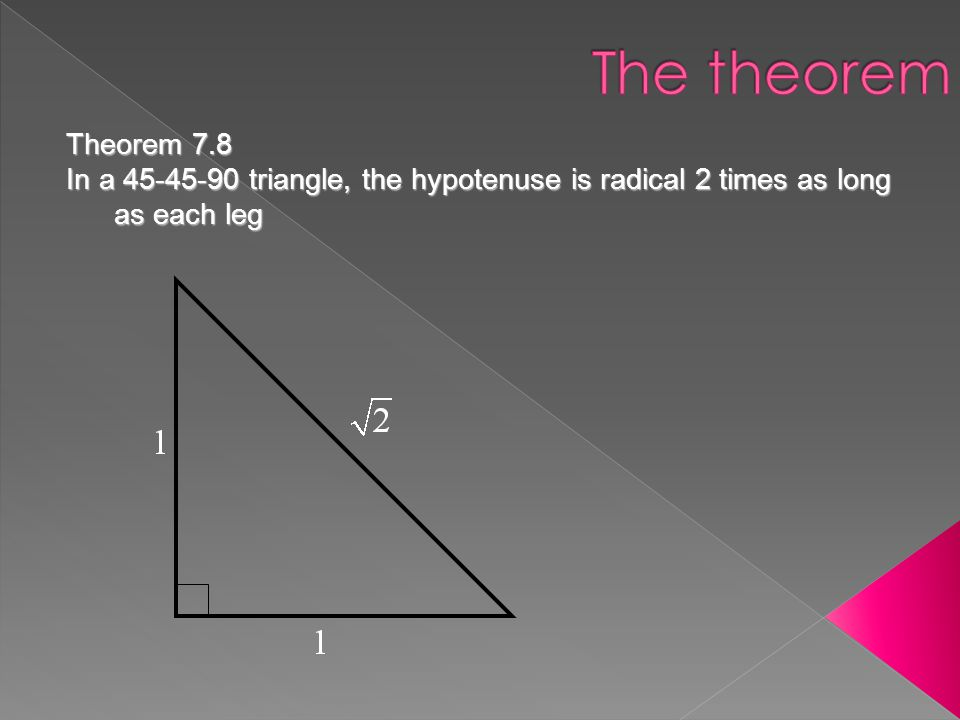 Theorem 7.8 In a 45-45-90 triangle, the hypotenuse is radical 2 times as long as each leg