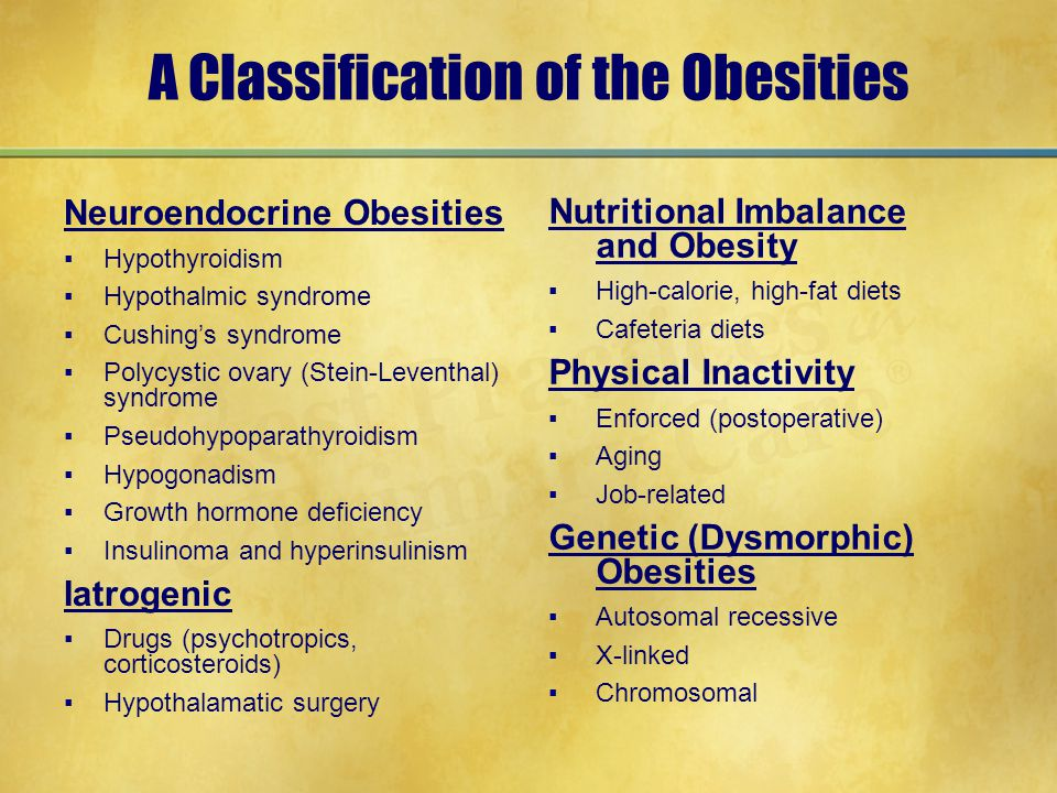 A Classification of the Obesities Neuroendocrine Obesities ▪Hypothyroidism ▪Hypothalmic syndrome ▪Cushing's syndrome ▪Polycystic ovary (Stein-Leventha