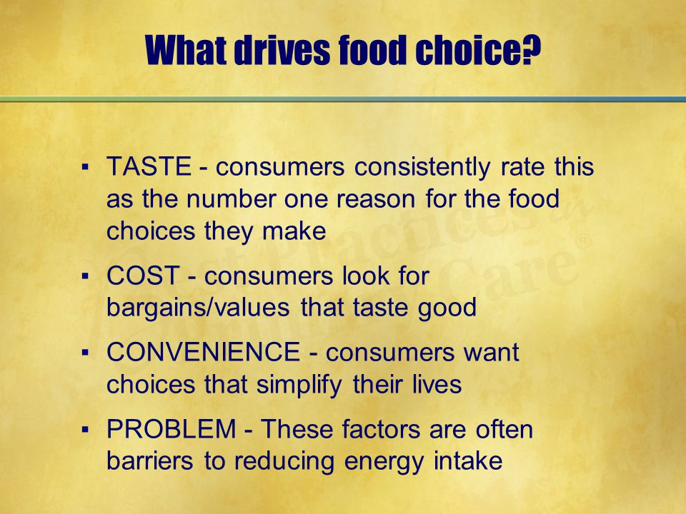 What drives food choice? ▪TASTE - consumers consistently rate this as the number one reason for the food choices they make ▪COST - consumers look for